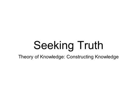 Theory of Knowledge: Constructing Knowledge