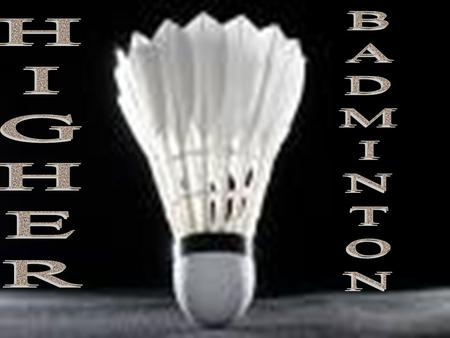HIGHER BADMINTON.
