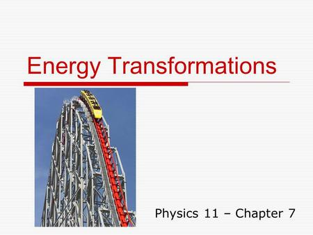 Energy Transformations Physics 11 – Chapter 7. Another try at humour…