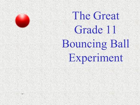 The Great Grade 11 Bouncing Ball Experiment So Far, all of our work on graphs has been directed towards linear and quadratic relationships.
