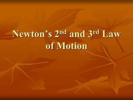 Newton's 2 nd and 3 rd Law of Motion. Newton's 2 nd Law of Motion A net force acting on an object causes the object to accelerate in the direction of.