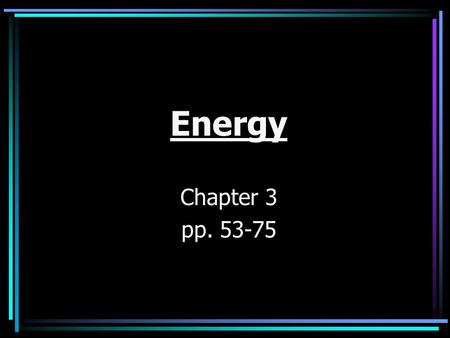 Energy Chapter 3 pp. 53-75. Mechanical Energy- Potential energy – –energy stored in an object due to its position Kinetic energy- –energy in motion.