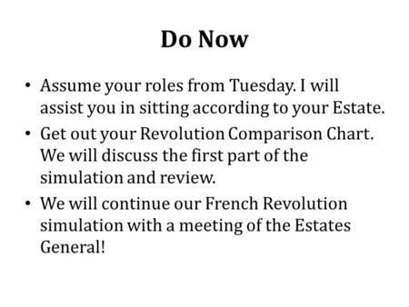 Do Now Assume your roles from Tuesday. I will assist you in sitting according to your Estate. Get out your Revolution Comparison Chart. We will discuss.