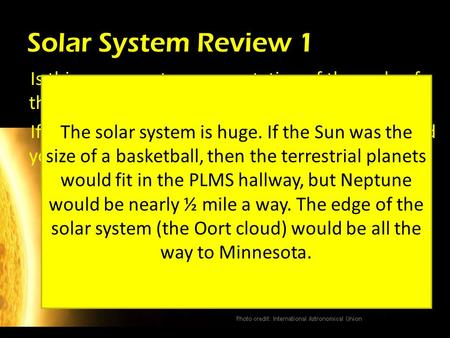 Solar System Review 1 Is this an accurate representation of the scale of the solar system? Explain. If the sun was the size of a basket ball, how would.