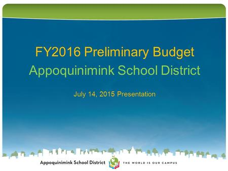 FY2016 Preliminary Budget Appoquinimink School District July 14, 2015 Presentation.