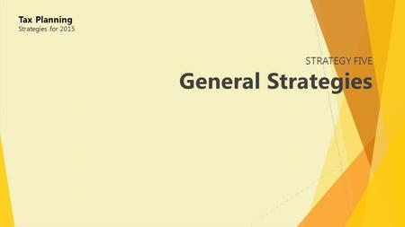STRATEGY FIVE General Strategies Tax Planning Strategies for 2015.