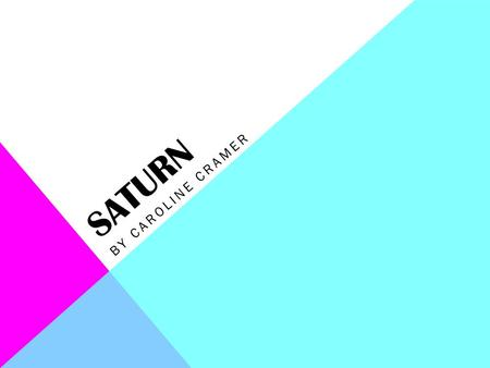 SATURN BY CAROLINE CRAMER. SYMBOL AND NAME Saturn is named for the Roman god of Agriculture. In English Saturn means Saturday.