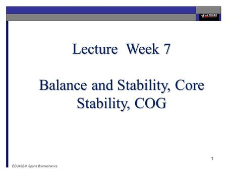 EDU4SBM Sports Biomechanics 1 Lecture Week 7 Balance and Stability, Core Stability, COG.