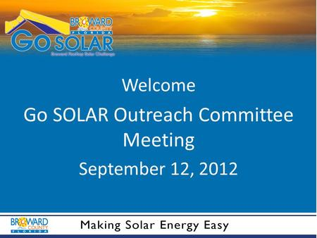 Welcome Go SOLAR Outreach Committee Meeting September 12, 2012.