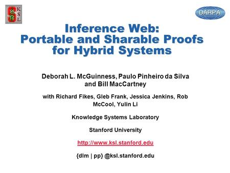 Inference Web: Portable and Sharable Proofs for Hybrid Systems Deborah L. McGuinness, Paulo Pinheiro da Silva and Bill MacCartney with Richard Fikes, Gleb.