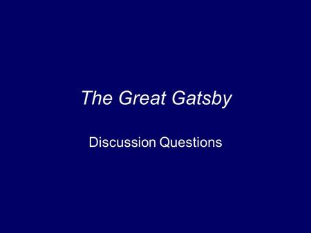 The Great Gatsby Discussion Questions. Setting F. Scott Fitzgerald chose New York as the setting for The Great Gatsby because it was considered the cultural.