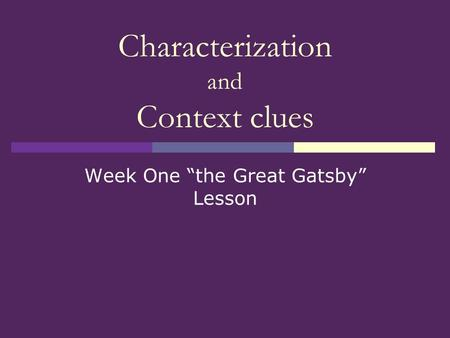 "Characterization and Context clues Week One ""the Great Gatsby"" Lesson."