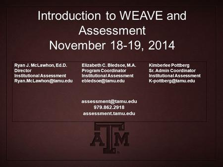 Introduction to WEAVE and Assessment November 18-19, 2014 Ryan J. McLawhon, Ed.D. Director Institutional Assessment Elizabeth C.