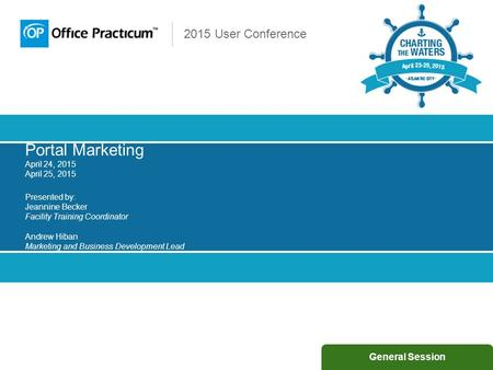 2015 User Conference Portal Marketing April 24, 2015 April 25, 2015 Presented by: Jeannine Becker Facility Training Coordinator Andrew Hiban Marketing.