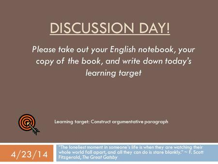 Discussion day! Please take out your English notebook, your copy of the book, and write down today's learning target Learning target: Construct argumentative.