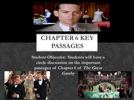 Student Objective: Students will have a circle discussion on the important passages of Chapter 6 of The Great Gatsby.