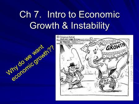 Ch 7.Intro to Economic Growth & Instability Why do we want economic growth??