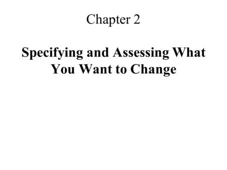 Chapter 2 Specifying and Assessing What You Want to Change.