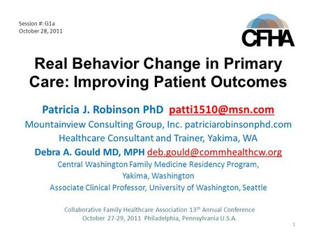 Real Behavior Change in Primary Care: Improving Patient Outcomes Patricia J. Robinson PhD Mountainview Consulting Group, Inc. patriciarobinsonphd.com.