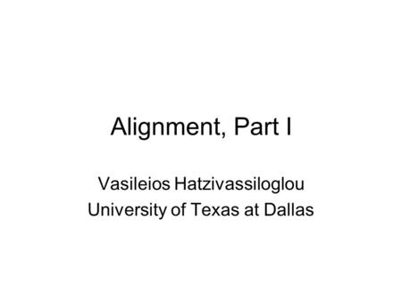 Alignment, Part I Vasileios Hatzivassiloglou University of Texas at Dallas.