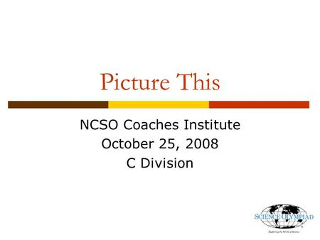 Picture This NCSO Coaches Institute October 25, 2008 C Division.