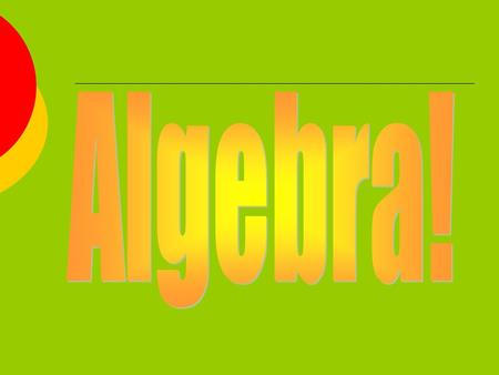 Algebra! The area of mathematics that generalizes the concepts and rules of arithmetic using symbols to represent numbers.