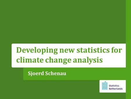 Sjoerd Schenau Developing new statistics for climate change analysis.