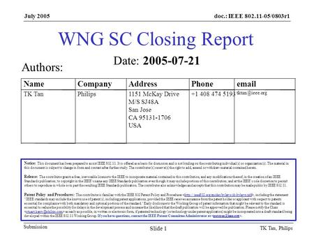 Doc.: IEEE 802.11-05/0803r1 Submission July 2005 TK Tan, Philips Slide 1 WNG SC Closing Report Notice: This document has been prepared to assist IEEE 802.11.
