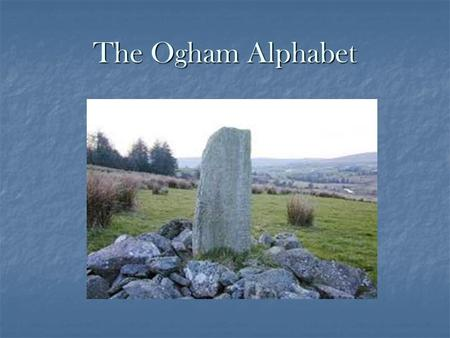 The Ogham Alphabet. Ogham was the first form of writing in Ireland dating back to the 4 th century AD and was in use for five hundred years. Ogham was.