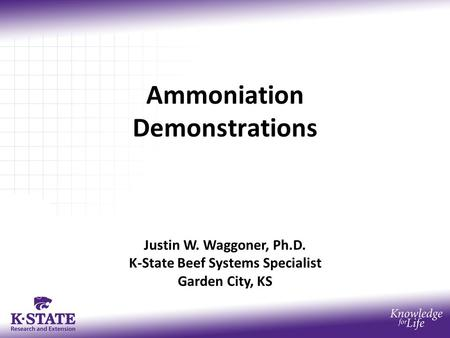 Ammoniation Demonstrations Justin W. Waggoner, Ph.D. K-State Beef Systems Specialist Garden City, KS.