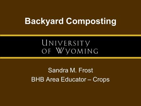 Backyard Composting Sandra M. Frost BHB Area Educator – Crops.
