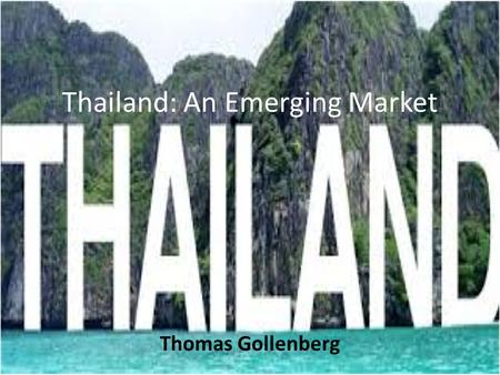 Thailand: An Emerging Market Thomas Gollenberg. Political Background Known as Siam until 1939, it became a U.S. ally in 1959 after helping the U.S. in.