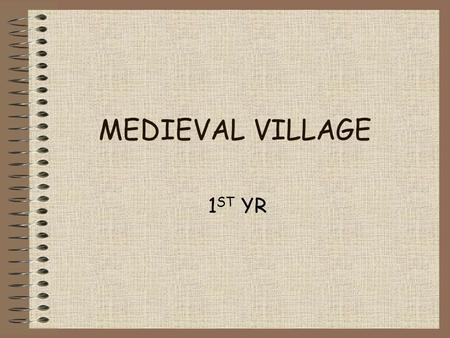 MEDIEVAL VILLAGE 1 ST YR. Medieval manor This was the area owned by a lord All the land belonged to the lord The land that the lord kept for himself…
