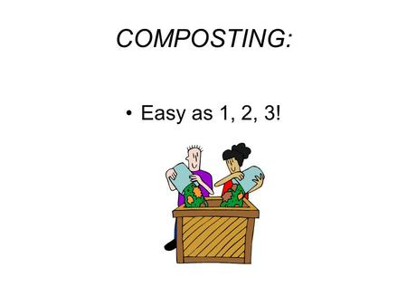 COMPOSTING: Easy as 1, 2, 3!. Step 1 Add brown material such as dry leaves, hay, straw, newspaper (non-glossy), sawdust, small woody clippings, etc. Add.
