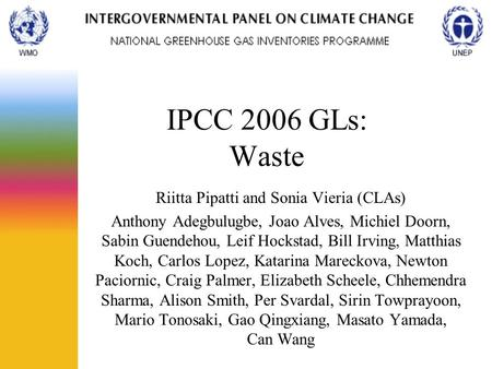 IPCC 2006 GLs: Waste Riitta Pipatti and Sonia Vieria (CLAs) Anthony Adegbulugbe, Joao Alves, Michiel Doorn, Sabin Guendehou, Leif Hockstad, Bill Irving,