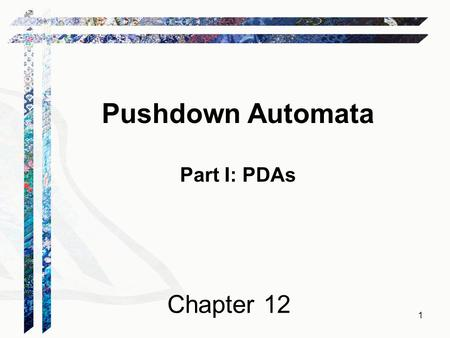 Pushdown Automata Part I: PDAs Chapter 12 1. Recognizing Context-Free Languages Two notions of recognition: (1) Say yes or no, just like with FSMs (2)