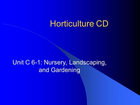 Horticulture CD Unit C 6-1: Nursery, Landscaping, and Gardening.