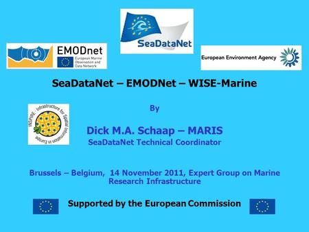 SeaDataNet – EMODNet – WISE-Marine By Dick M.A. Schaap – MARIS SeaDataNet Technical Coordinator Brussels – Belgium, 14 November 2011, Expert Group on Marine.