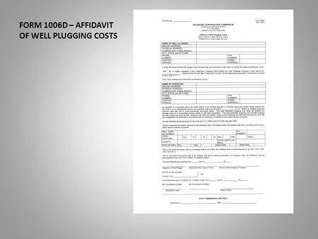 FORM 1006D – AFFIDAVIT OF WELL PLUGGING COSTS. This presentation will assist you in the completion of the Form 1006D. The affidavit of well plugging costs.