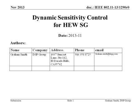 Doc.: IEEE 802.11-13/1290r0 Submission Nov 2013 Dynamic Sensitivity Control for HEW SG Date: 2013-11 Authors: Graham Smith, DSP GroupSlide 1.