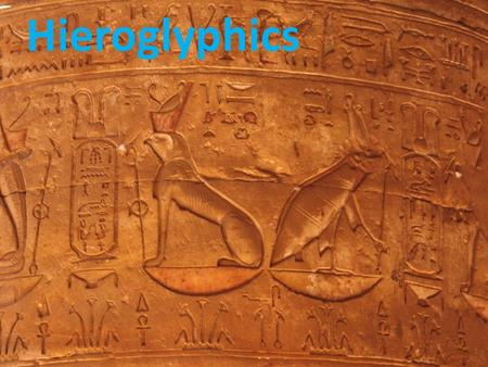Hieroglyphics. History of Hieroglyphics Hieroglyphics were used by the Ancient Egyptians for almost 3,500 years, but they took a lot of time and effort.