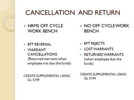 CANCELLATION AND RETURN HRMS OFF CYCLE WORK BENCH EFT REVERSAL WARRANT CANCELLATIONS (Returned warrants when employee not due the funds) CREATE SUPPLEMENTAL.
