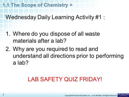 1.1 The Scope of Chemistry > 1 Wednesday Daily Learning Activity #1 : 1.Where do you dispose of all waste materials after a lab? 2.Why are you required.