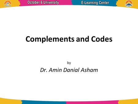 Complements and Codes by Dr. Amin Danial Asham. References  Digital Design 5 th Edition, Morris Mano  Programmable Controllers-Theory and Implementation,