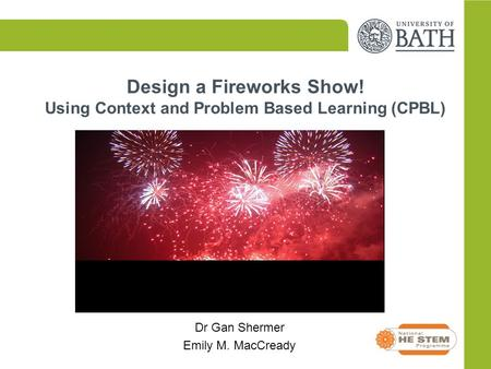 Design a Fireworks Show! Using Context and Problem Based Learning (CPBL) Dr Gan Shermer Emily M. MacCready.