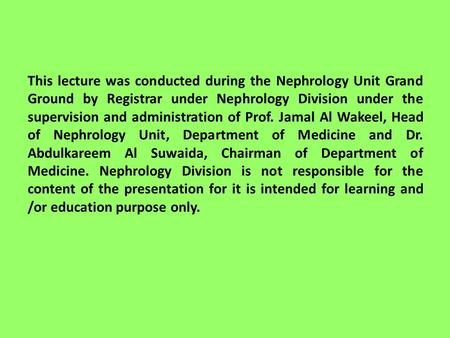 This lecture was conducted during the Nephrology Unit Grand Ground by Registrar under Nephrology Division under the supervision and administration of Prof.