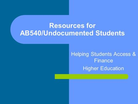 Resources for AB540/Undocumented Students Helping Students Access & Finance Higher Education.