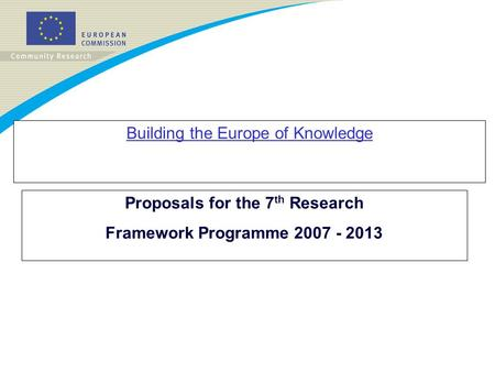 Building the Europe of Knowledge Proposals for the 7 th Research Framework Programme 2007 - 2013.