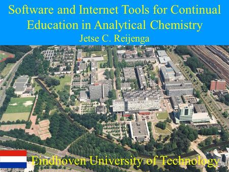 Eindhoven University of Technology Software and Internet Tools for Continual Education in Analytical Chemistry Jetse C. Reijenga.