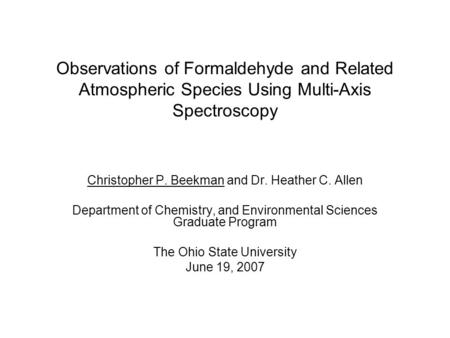 Observations of Formaldehyde and Related Atmospheric Species Using Multi-Axis Spectroscopy Christopher P. Beekman and Dr. Heather C. Allen Department of.